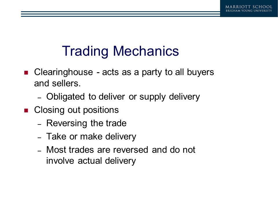 Trading Mechanics Clearinghouse - acts as a party to all buyers and sellers.