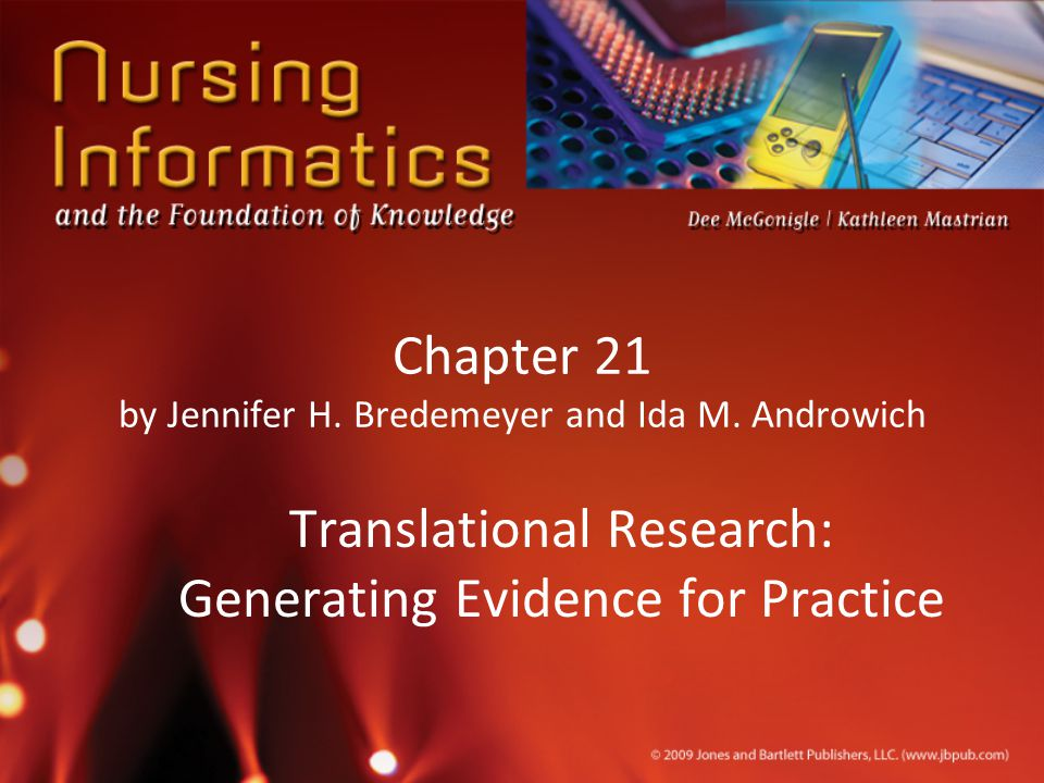 Chapter 21 by Jennifer H. Bredemeyer and Ida M. Androwich Translational Research: Generating Evidence for Practice