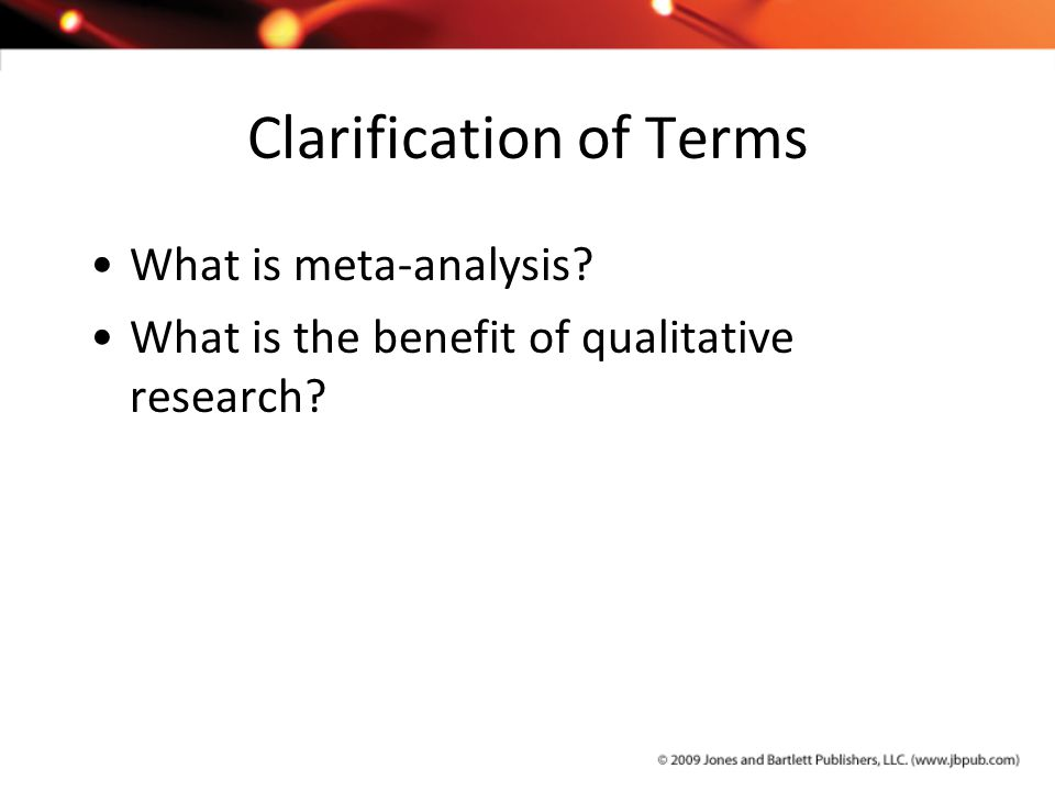 Clarification of Terms What is meta-analysis? What is the benefit of qualitative research?