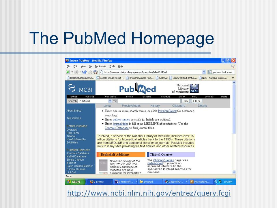 The PubMed Homepage http://www.ncbi.nlm.nih.gov/entrez/query.fcgi