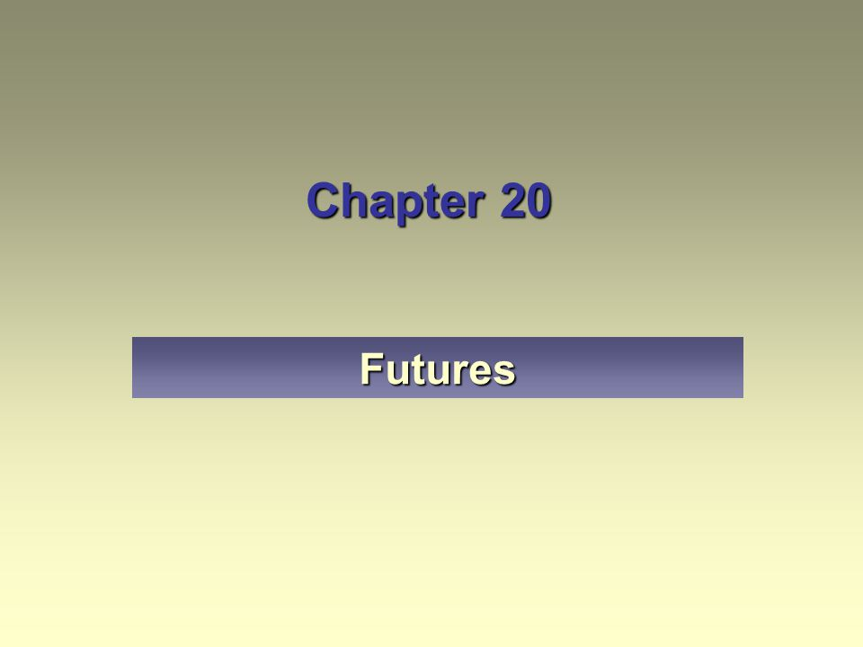 Chapter 20 Futures