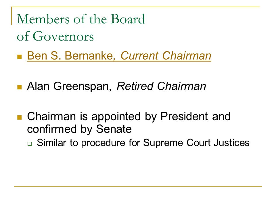 Members of the Board of Governors Ben S. Bernanke, Current Chairman Ben S. Bernanke, Current Chairman Alan Greenspan, Retired Chairman Chairman is app
