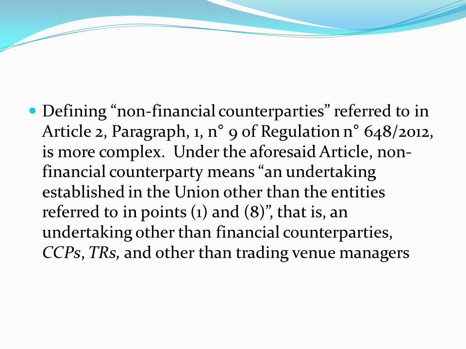 the European legislator established that non-financial counterparties that are subject to the clearing obligation only include those non-financial counterparties selected through a twofold filter, namely (i) their exceeding a clearing threshold calculated based on the notional value of OCT derivatives positions;