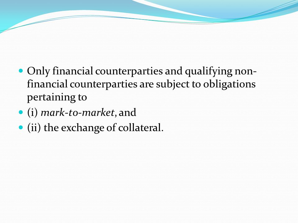 mark-to-market Pursuant to Article 11, § 2 of Regulation n° 648/2012, Financial counterparties and non-financial counterparties referred to in Article 10 shall mark-to- market on a daily basis the value of outstanding contracts.