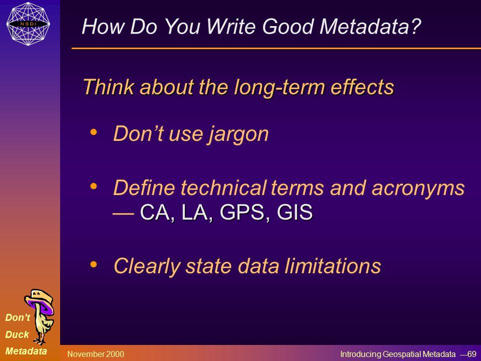 Don't Duck Metadata November 2000 Introducing Geospatial Metadata ---69 How Do You Write Good Metadata.