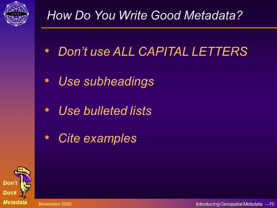 Don't Duck Metadata November 2000 Introducing Geospatial Metadata ---70 How Do You Write Good Metadata.