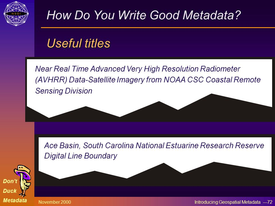 Don't Duck Metadata November 2000 Introducing Geospatial Metadata ---72 How Do You Write Good Metadata.