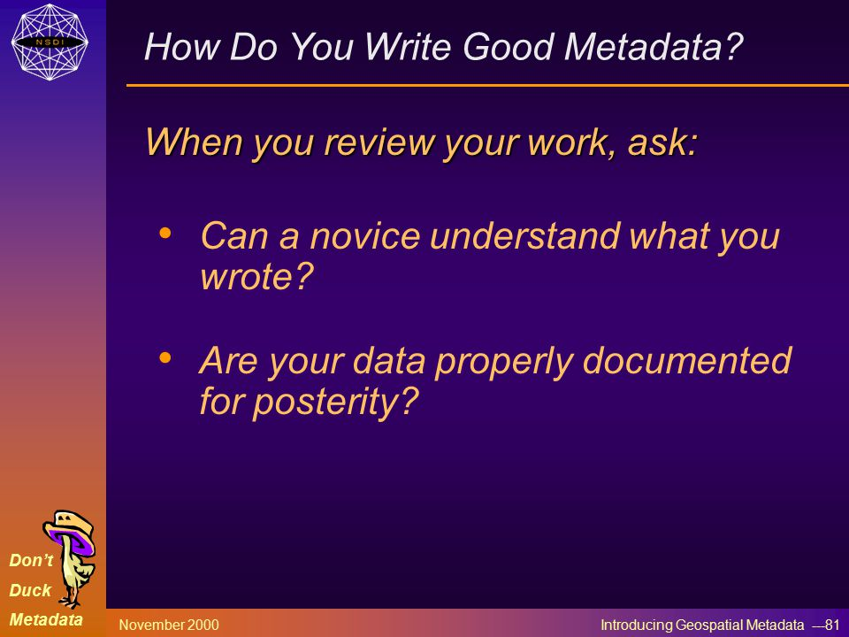 Don't Duck Metadata November 2000 Introducing Geospatial Metadata ---81 How Do You Write Good Metadata.