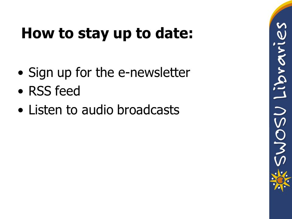 How to stay up to date: Sign up for the e-newsletter RSS feed Listen to audio broadcasts