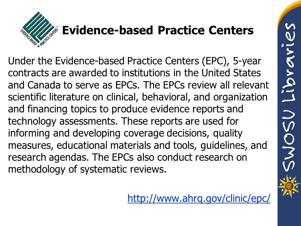 Evidence-based Practice Centers Under the Evidence-based Practice Centers (EPC), 5-year contracts are awarded to institutions in the United States and Canada to serve as EPCs.