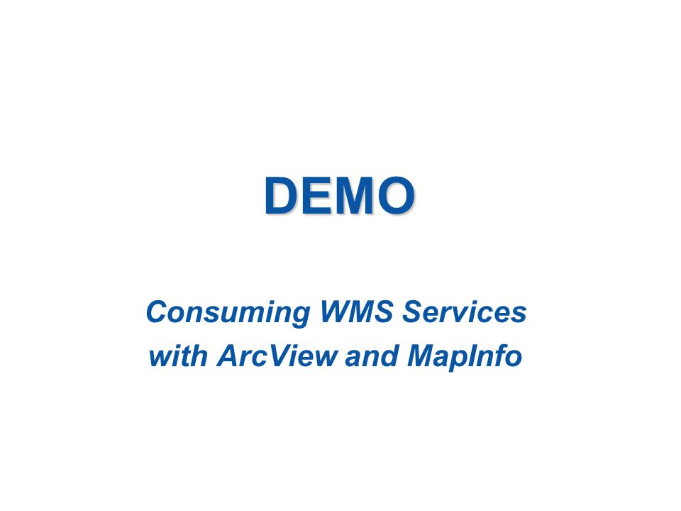 DEMO Consuming WMS Services with ArcView and MapInfo