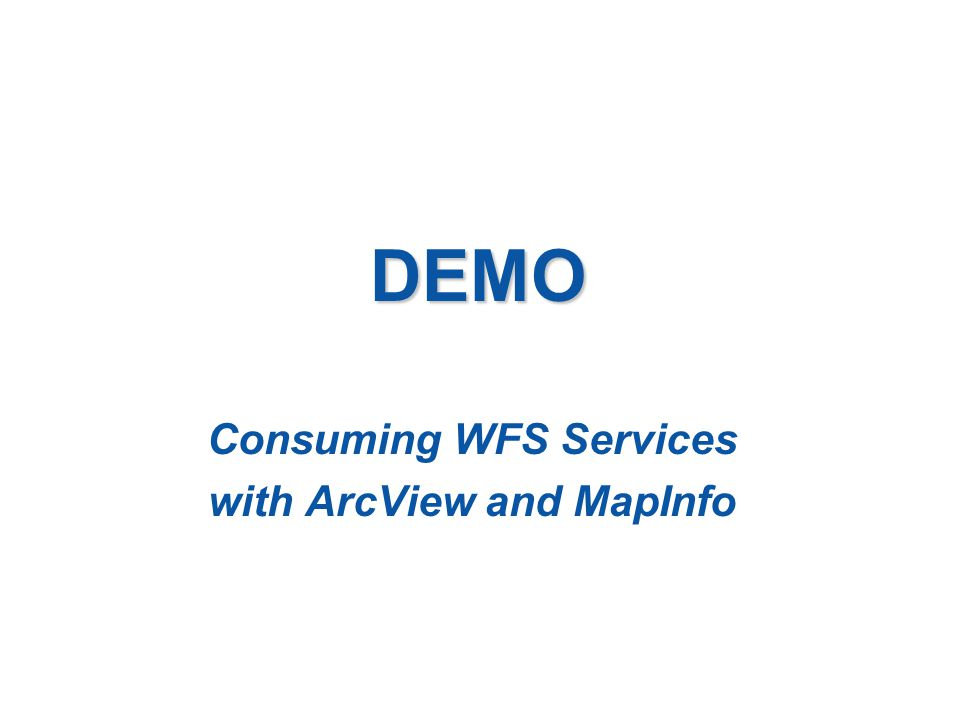 DEMO Consuming WFS Services with ArcView and MapInfo
