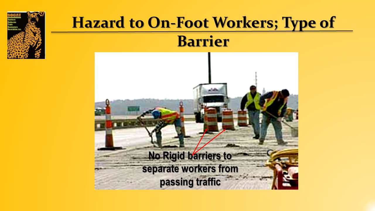 Hazard to On-Foot Workers; Type of Barrier No Rigid barriers to separate workers from passing traffic
