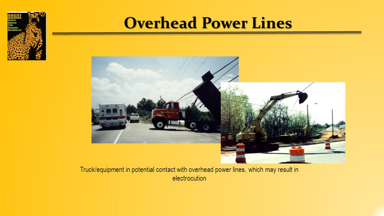 Overhead Power Lines Truck/equipment in potential contact with overhead power lines, which may result in electrocution
