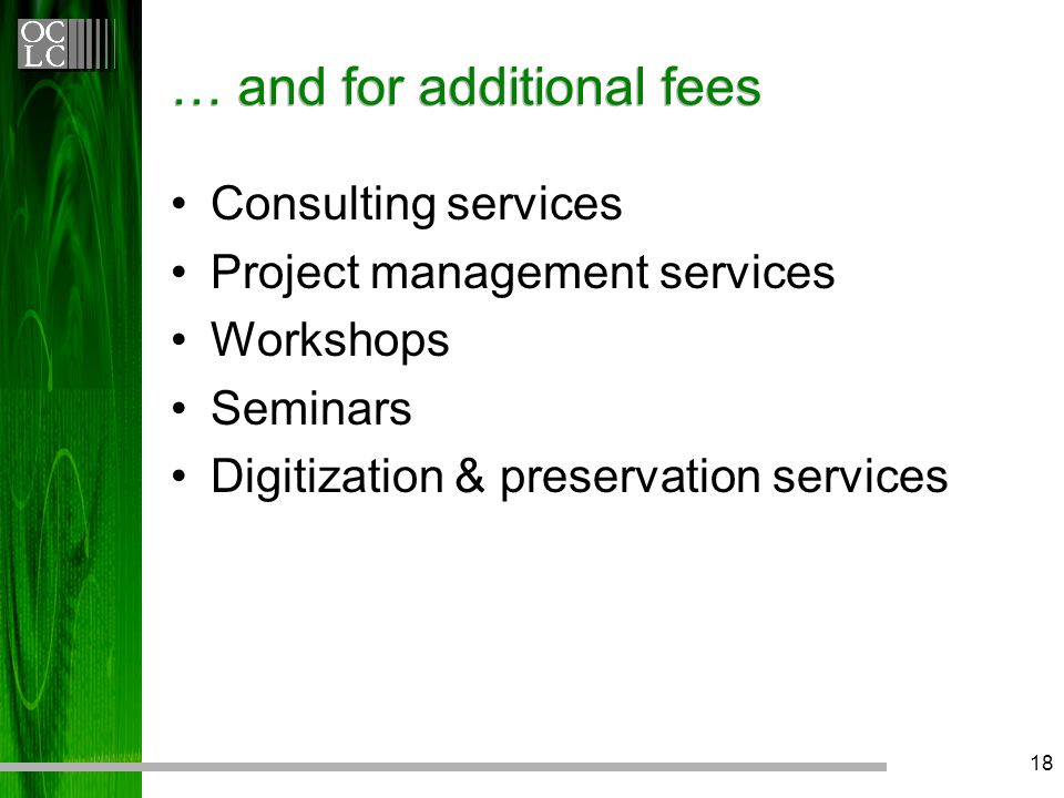 18 … and for additional fees Consulting services Project management services Workshops Seminars Digitization & preservation services