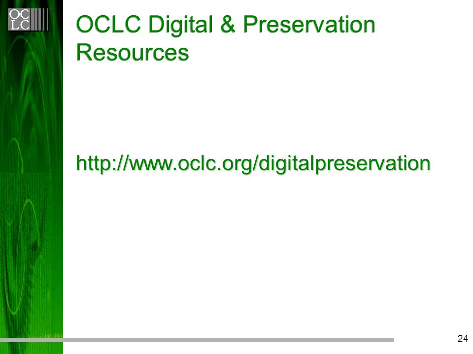 24 OCLC Digital & Preservation Resources http://www.oclc.org/digitalpreservation