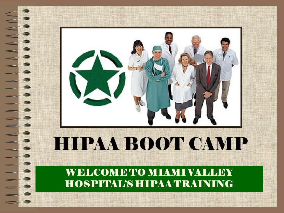 WELCOME TO MIAMI VALLEY HOSPITAL'S HIPAA TRAINING HIPAA BOOT CAMP