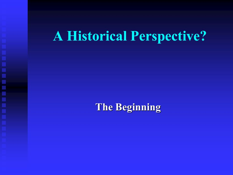 A Historical Perspective? The Beginning