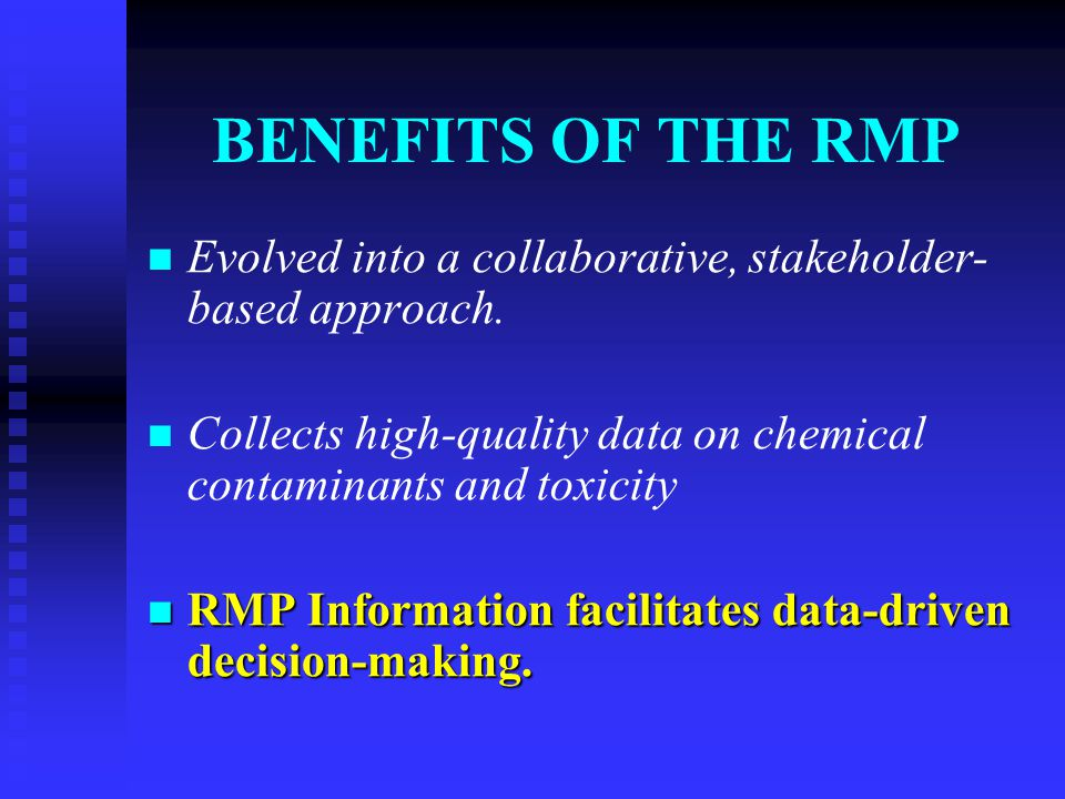 BENEFITS OF THE RMP Evolved into a collaborative, stakeholder- based approach.