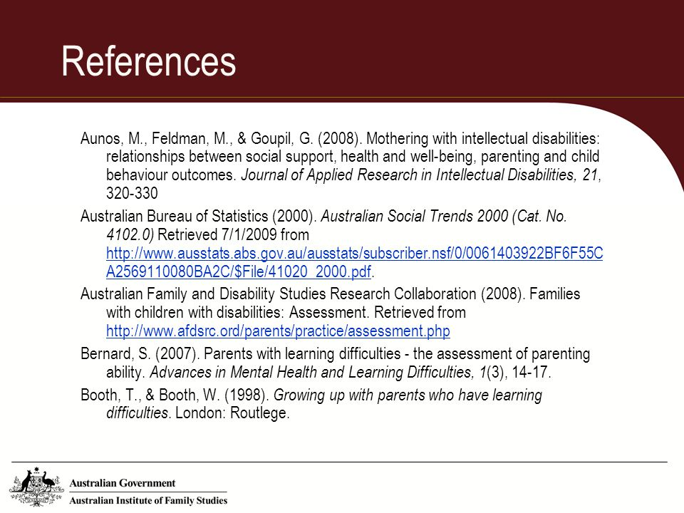 References Aunos, M., Feldman, M., & Goupil, G. (2008). Mothering with intellectual disabilities: relationships between social support, health and wel