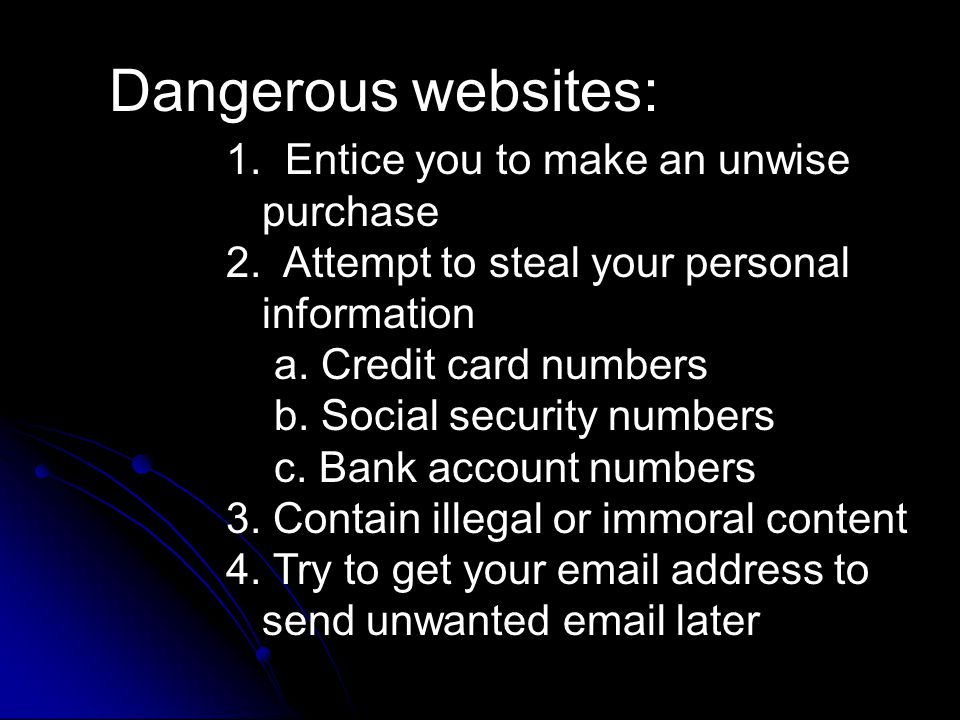Dangerous websites: 1. Entice you to make an unwise purchase 2.
