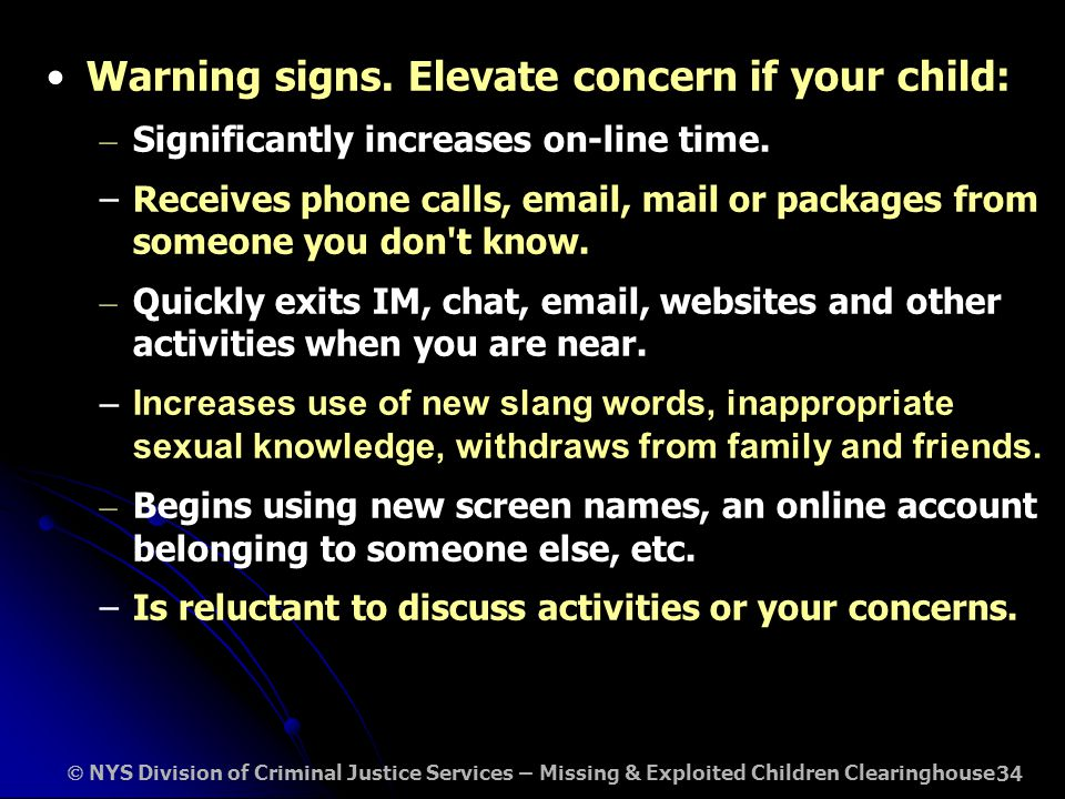  NYS Division of Criminal Justice Services – Missing & Exploited Children Clearinghouse 34 Warning signs.