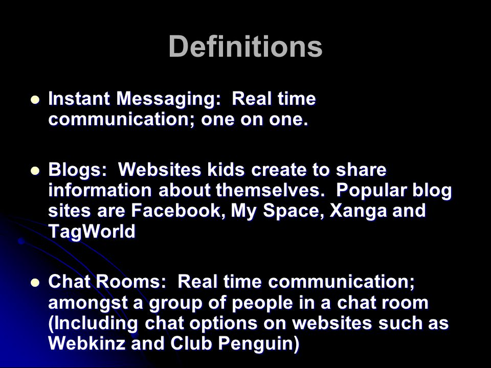 Definitions Instant Messaging: Real time communication; one on one.