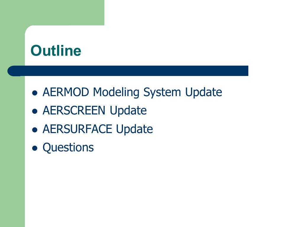 Outline AERMOD Modeling System Update AERSCREEN Update AERSURFACE Update Questions