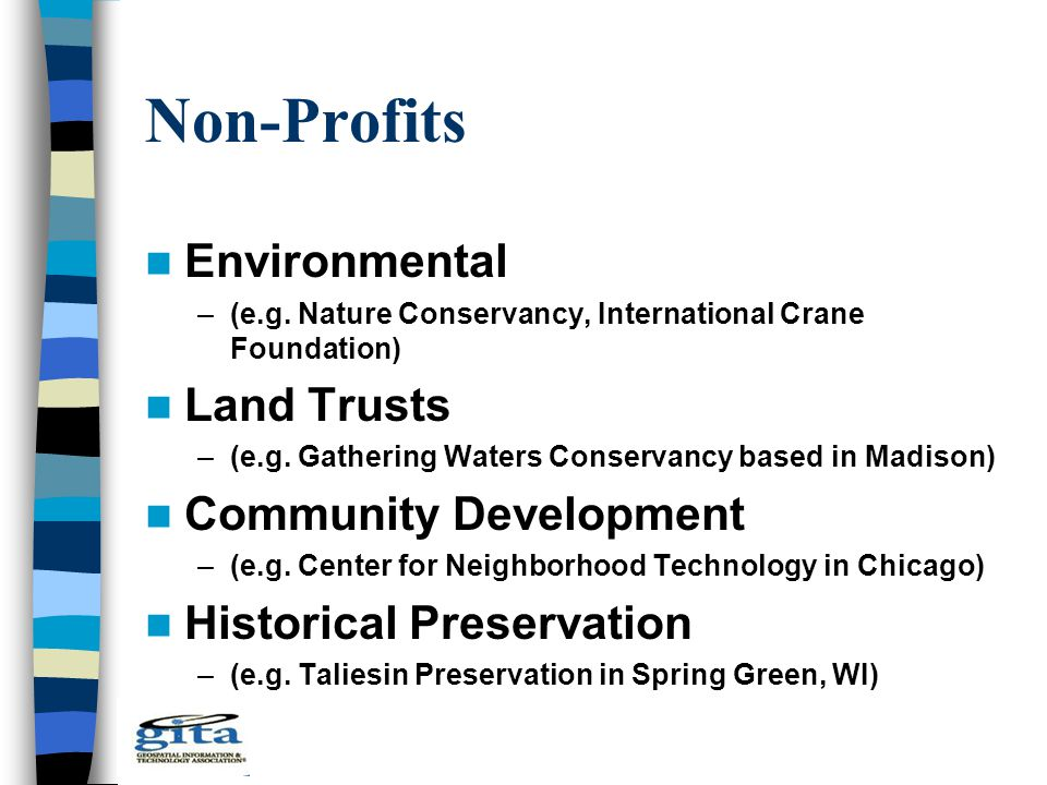 Non-Profits Environmental –(e.g. Nature Conservancy, International Crane Foundation) Land Trusts –(e.g. Gathering Waters Conservancy based in Madison)