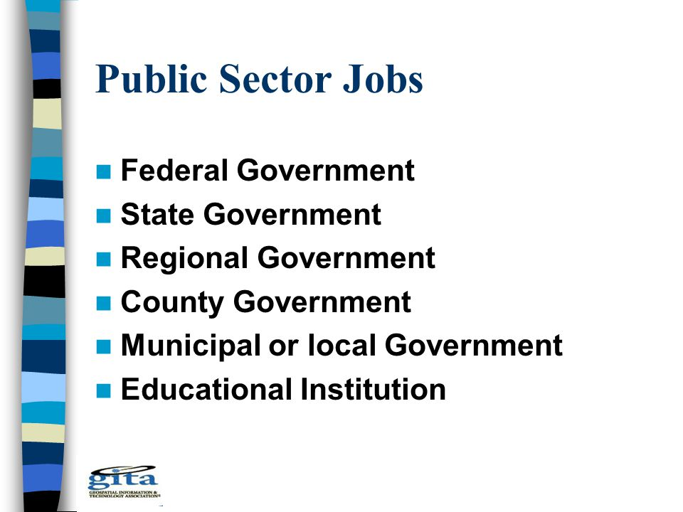 Public Sector Jobs Federal Government State Government Regional Government County Government Municipal or local Government Educational Institution
