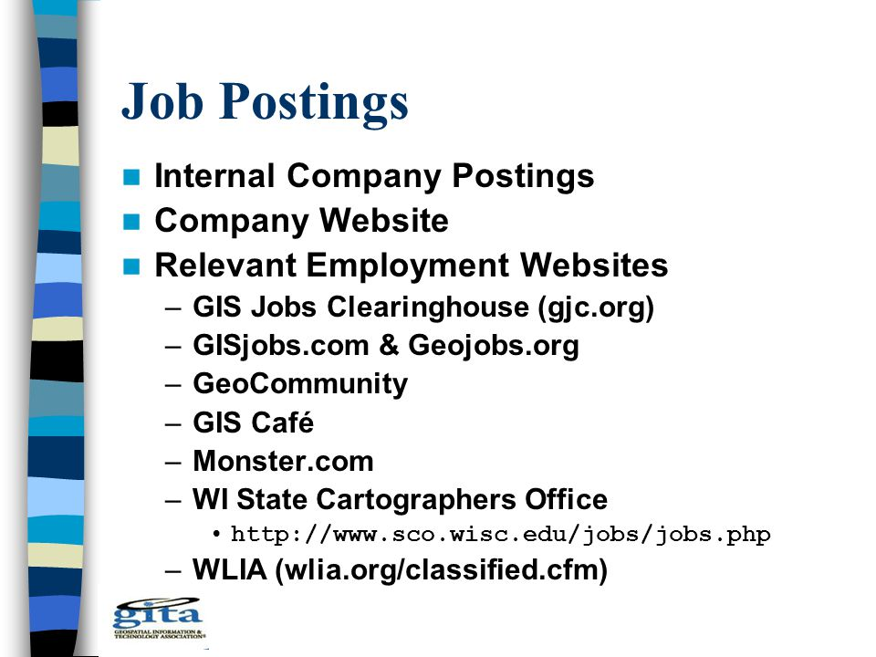 Job Postings Internal Company Postings Company Website Relevant Employment Websites –GIS Jobs Clearinghouse (gjc.org) –GISjobs.com & Geojobs.org –GeoC