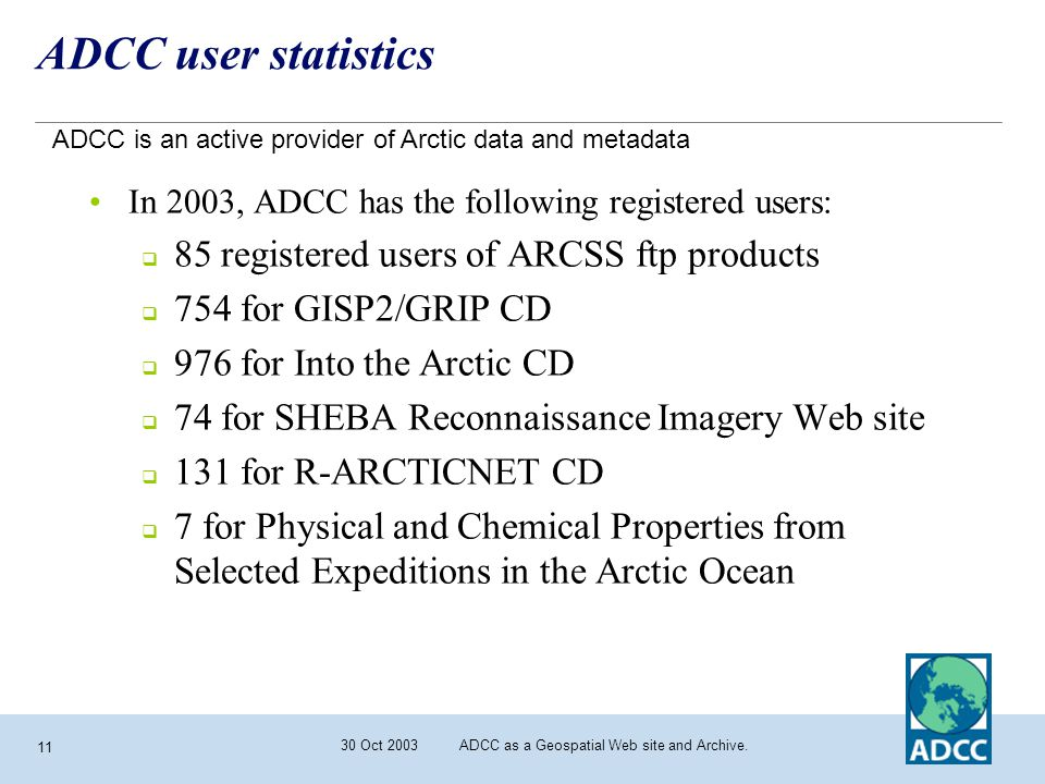 30 Oct 2003 ADCC as a Geospatial Web site and Archive. 11 ADCC user statistics In 2003, ADCC has the following registered users:  85 registered users