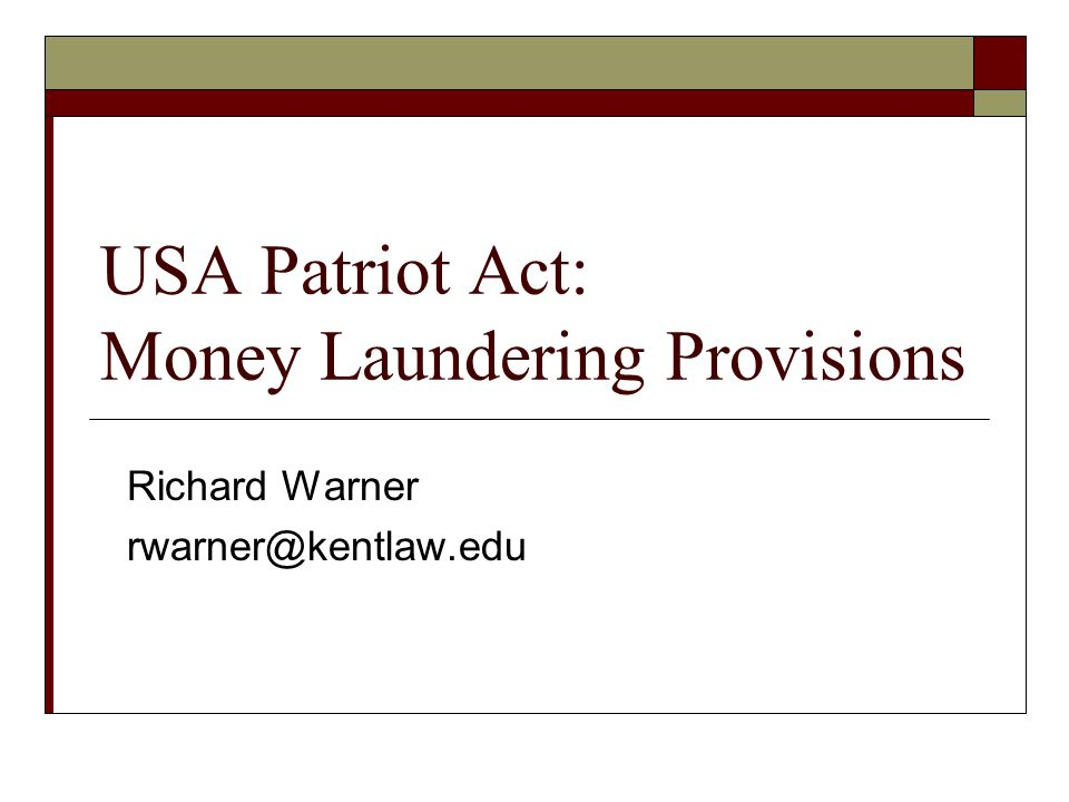 Richard Warner rwarner@kentlaw.edu USA Patriot Act: Money Laundering Provisions