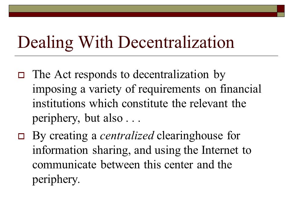  The Act responds to decentralization by imposing a variety of requirements on financial institutions which constitute the relevant the periphery, but also...