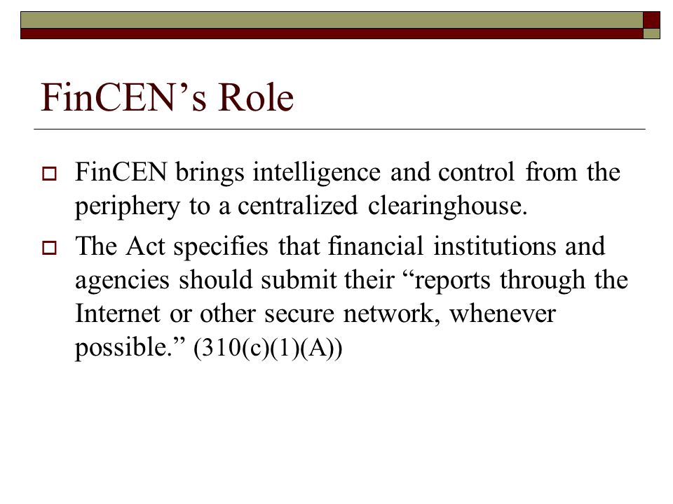  FinCEN brings intelligence and control from the periphery to a centralized clearinghouse.