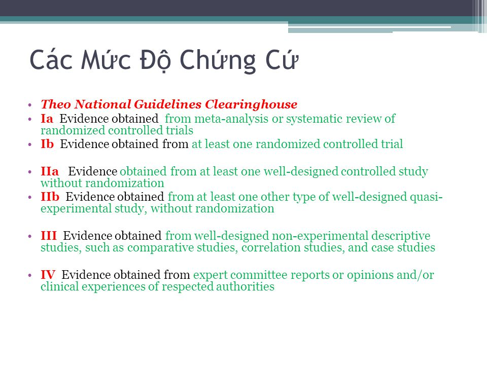 Các M ứ c Đ ộ Ch ứ ng C ứ Theo National Guidelines Clearinghouse Ia Evidence obtained from meta-analysis or systematic review of randomized controlled