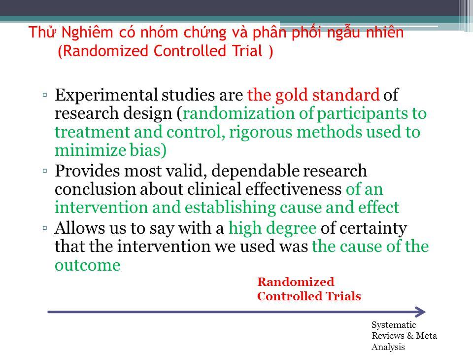 Th ử Nghiêm có nhóm ch ứ ng và phân ph ố i ng ẫ u nhiên (Randomized Controlled Trial ) ▫Experimental studies are the gold standard of research design