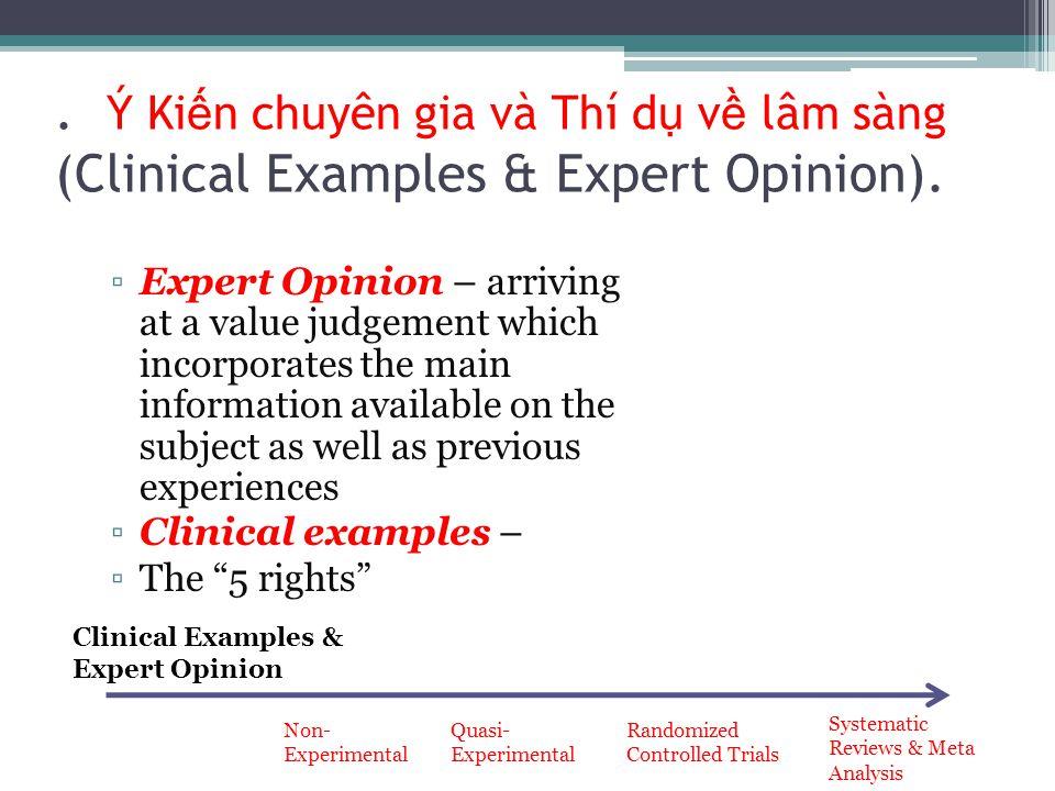 . Ý Ki ế n chuyên gia và Thí d ụ v ề lâm sàng (Clinical Examples & Expert Opinion). ▫Expert Opinion – arriving at a value judgement which incorporates