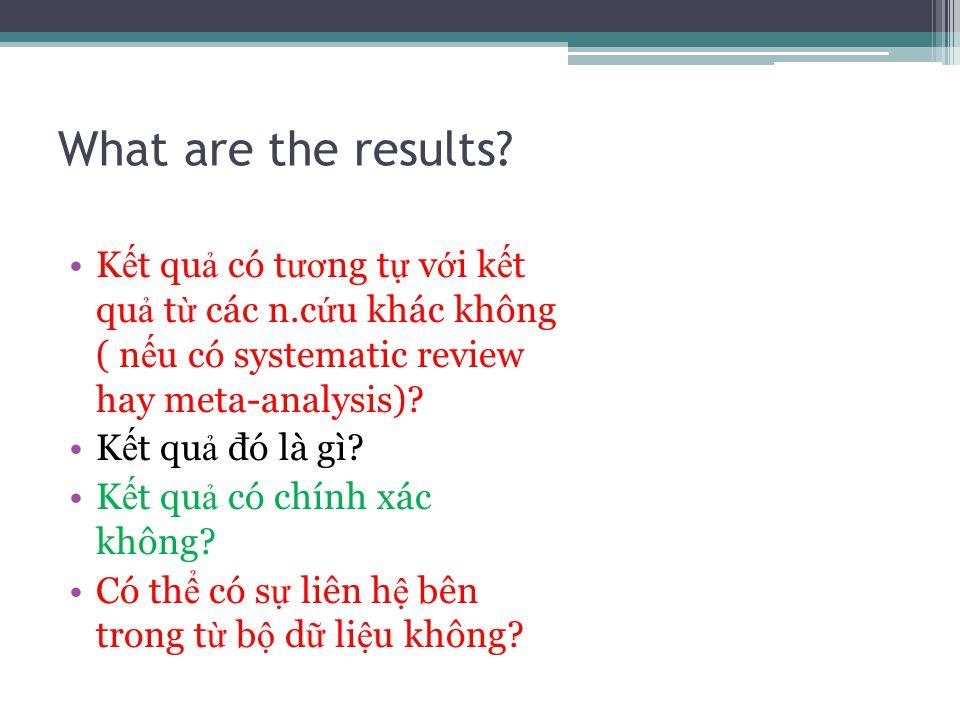 What are the results? K ế t qu ả có t ươ ng t ự v ớ i k ế t qu ả t ừ các n.c ứ u khác không ( n ế u có systematic review hay meta-analysis)? K ế t qu