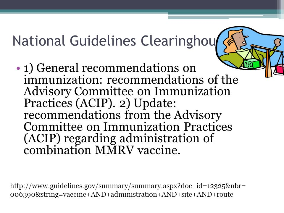 National Guidelines Clearinghouse 1) General recommendations on immunization: recommendations of the Advisory Committee on Immunization Practices (ACIP).