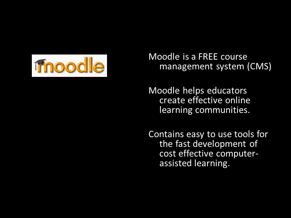 Course Management Systems (CMS) Moodle is a FREE course management system (CMS) Moodle helps educators create effective online learning communities.
