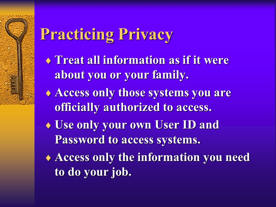 Practicing Privacy  Treat all information as if it were about you or your family.