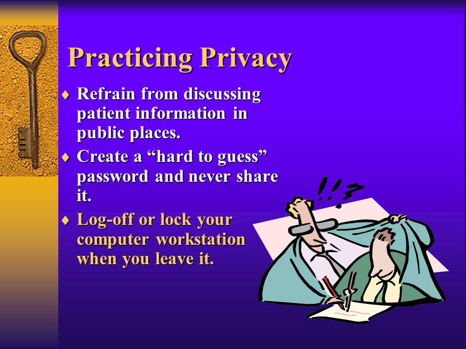 Practicing Privacy  Refrain from discussing patient information in public places.