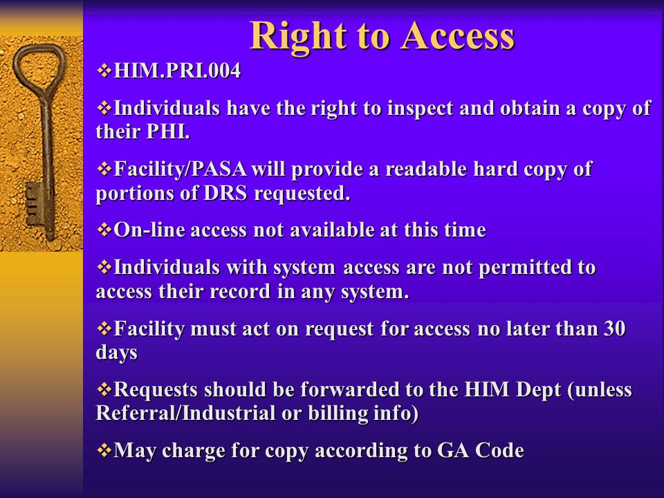 Right to Access  HIM.PRI.004  Individuals have the right to inspect and obtain a copy of their PHI.
