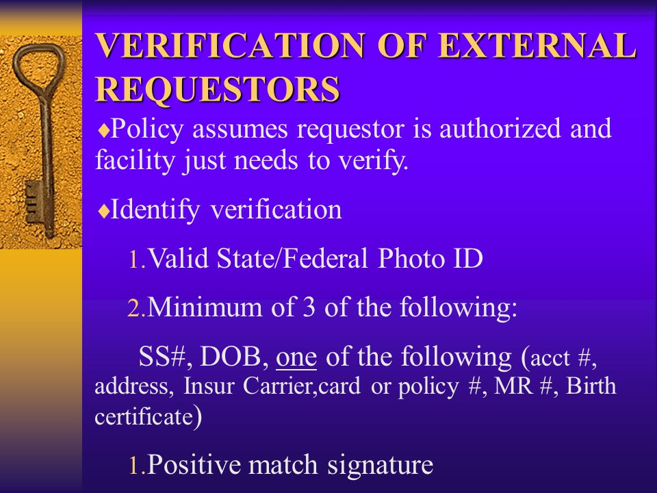 VERIFICATION OF EXTERNAL REQUESTORS   Policy assumes requestor is authorized and facility just needs to verify.