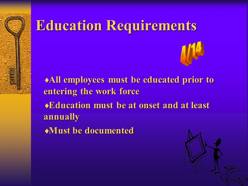 Education Requirements  All employees must be educated prior to entering the work force  Education must be at onset and at least annually  Must be documented