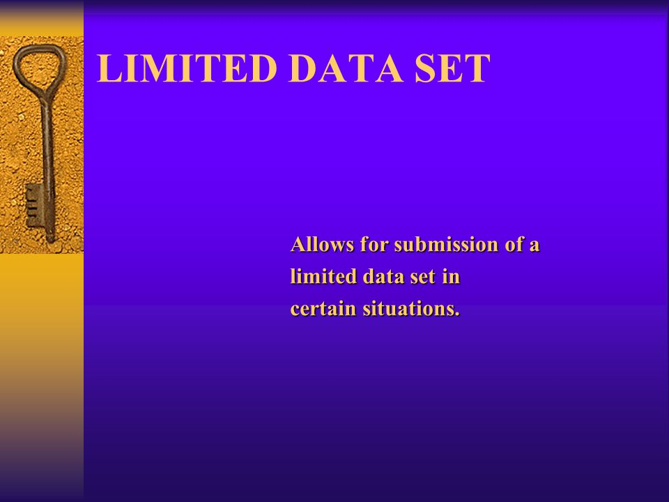 LIMITED DATA SET Allows for submission of a limited data set in certain situations.