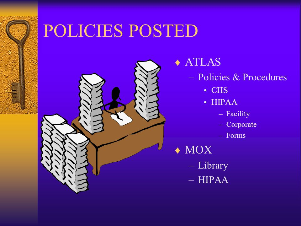 POLICIES POSTED  ATLAS –Policies & Procedures CHS HIPAA –Facility –Corporate –Forms  MOX –Library –HIPAA