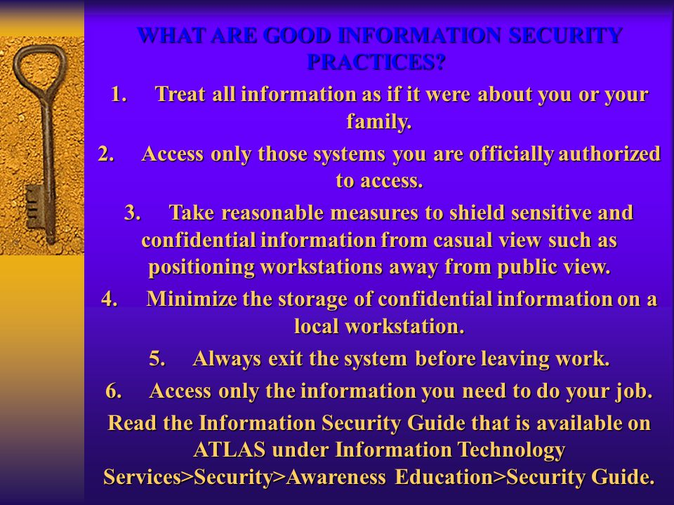 WHAT ARE GOOD INFORMATION SECURITY PRACTICES. WHAT ARE GOOD INFORMATION SECURITY PRACTICES.