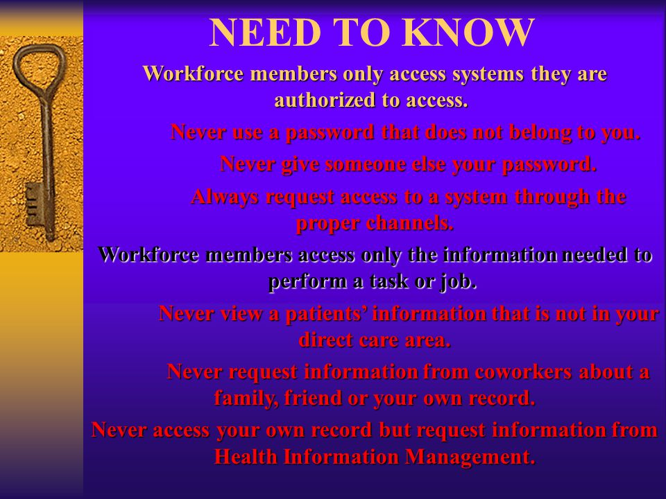 NEED TO KNOW Workforce members only access systems they are authorized to access.